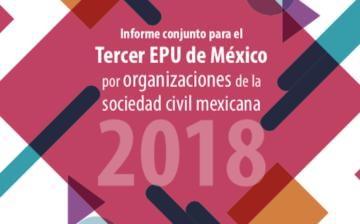 Informe conjunto para el Tercer EPU de México por organizaciones de la sociedad civil