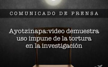 Ayotzinapa: video demuestra uso impune de la tortura en la investigación