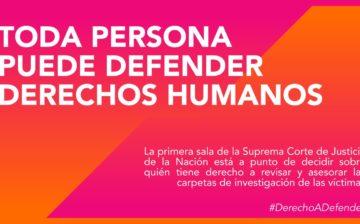 PROYECTO QUE SE DISCUTIRÁ EN SCJN LIMITA DERECHO DE VÍCTIMAS Y PERSONAS DEFENSORAS DE DH
