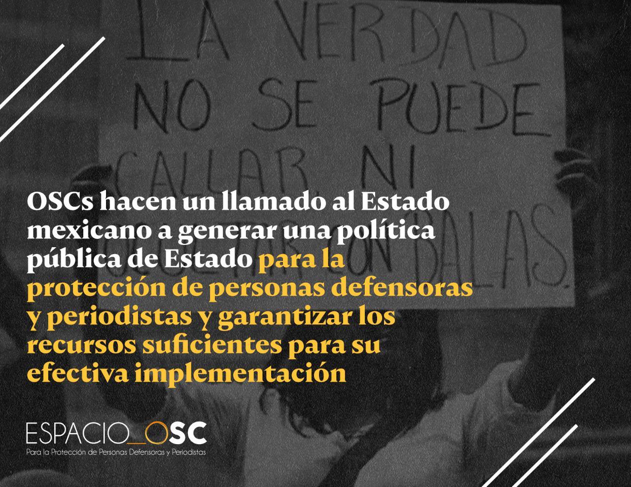OSCs hacen un llamado al Estado mexicano a generar una política pública de Estado para la protección de personas defensoras y periodistas y garantizar los recursos suficientes para su efectiva implementación