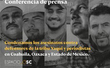 Personas y organizaciones de la sociedad civil condenamos los asesinatos contra defensores de la tribu Yaqui y periodistas en Coahuila, Oaxaca y Estado de México.