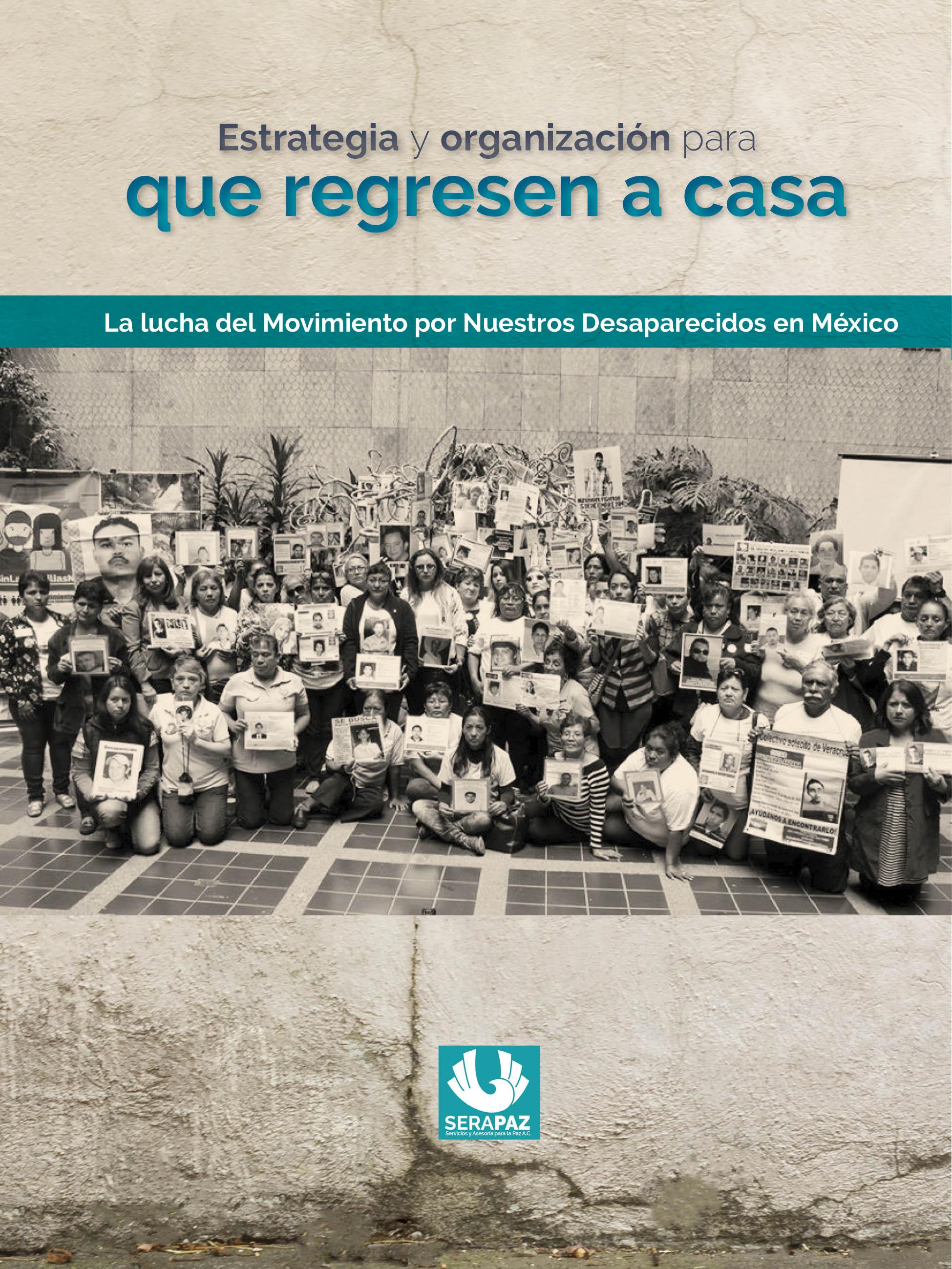 """Informe"""" Estrategia y organización para que regresen a casa. La lucha del Movimiento por Nuestros Desaparecidos en México"""